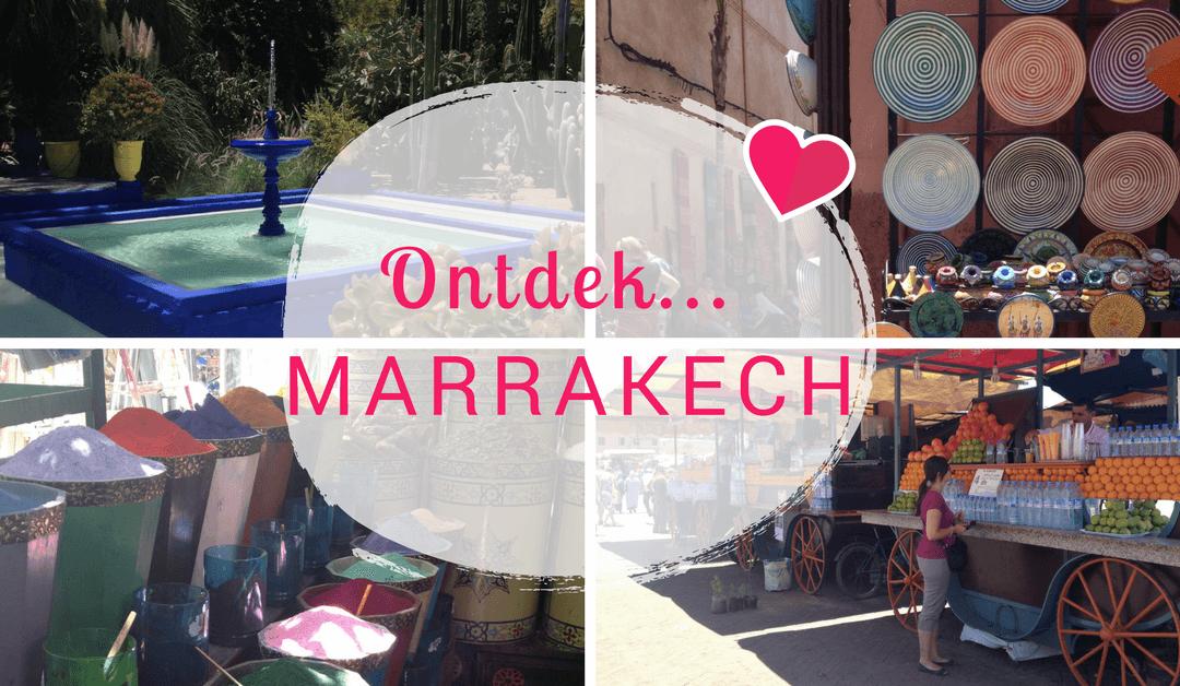 Ontdek… Marrakech: 7 redenen waarom je echt een keer naar Marrakech wilt!